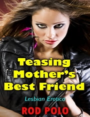 Teasing Mother's Best Friend (Lesbian Erotica) ebook by Rod Polo