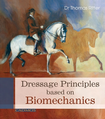 Dressage Principals Based on Biomechanics ebook by Dr. Thomas Ritter