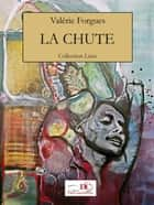 La chute ebook by Valérie Forgues, Les Éditions De Courberon, Isabelle Alain