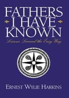 Fathers I Have Known ebook by Ernest Wylie Harkins