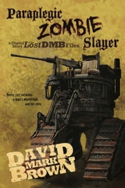 Paraplegic Zombie Slayer (Lost DMB Files) ebook by David Mark Brown