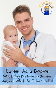 Career As a Doctor - What They Do, How to Become One, and What the Future Holds! ebook by Brian Rogers