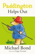 Paddington Helps Out ekitaplar by Michael Bond, Peggy Fortnum