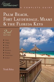 Explorer's Guide Palm Beach, Fort Lauderdale, Miami & the Florida Keys: A Great Destination (Second Edition) (Explorer's Great Destinations) ebook by Trish Riley