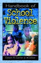 Handbook of School Violence ebook by Edwin R Gerler, Jr