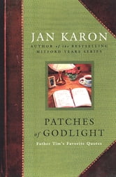 Patches of Godlight - Father Tim's Favorite Quotes ebook by Jan Karon