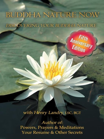 Buddha Nature Now - Discovering Your Buddha Nature, Fifth Anniversary Edition ebook by Henry Landry, LSC, BGT