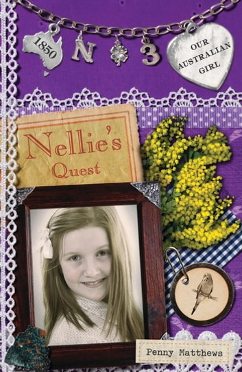Our Australian Girl: Nellie's Quest (Book 3) - Nellie's Quest (Book 3) ebook by Penny Matthews