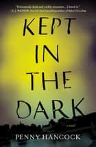 Kept in the Dark - A Novel ebook by Penny Hancock