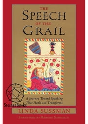 The Speech of the Grail - A Journey toward Speaking that Heals & Transforms ebook by Linda Sussman