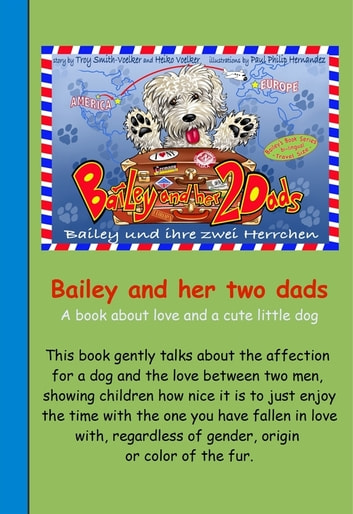 Bailey And Her Two Dads - Band 1 - English Edition - The story of Bailey, an Irish Soft Coated Wheaten Terrier, and her trip from the United States to Germany. ebook by Heiko Völker-Smith