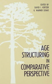 Age Structuring in Comparative Perspective ebook by David I. Kertzer,K. Warner Schaie