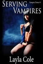 Serving Vampires ebook by Layla Cole