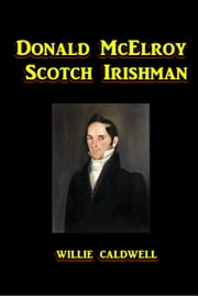Donald McElroy, Scotch Irishman ebook by Willie Walker Caldwell
