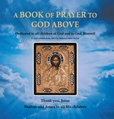 A BOOK OF PRAYER TO GOD ABOVE ebook by Ms. Rebecca Rolon