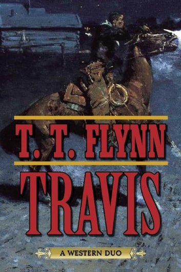 Travis - A Western Duo ebook by T. T. Flynn