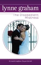 The Disobedient Mistress eBook by Lynne Graham
