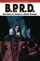 B.P.R.D. Volume 2: The Soul of Venice and Other Stories ebook by Mike Mignola, Various