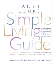 The Simple Living Guide - A Sourcebook for Less Stressful, More Joyful Living ebook by Janet Luhrs