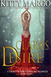 Clara's Desire (Curse of the Conjure Woman, Book Eight) ebook by Kitty Margo