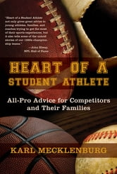 Heart Of A Student Athlete: All-Pro Advice For Competitors And Their Families ebook by Karl Mecklenburg
