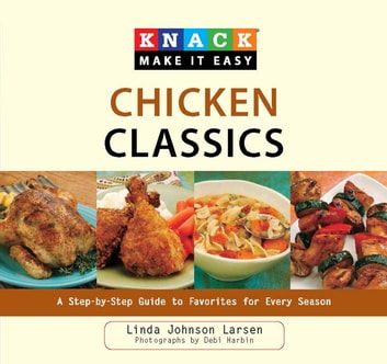 Knack Chicken Classics - A Step-by-Step Guide to Favorites for Every Season ebook by Debi Harbin,Linda Johnson Larsen