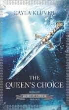The Queen's Choice ebook by Cayla Kluver