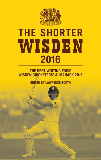 The Shorter Wisden 2016 - The Best Writing from Wisden Cricketers' Almanack 2016 ebook by