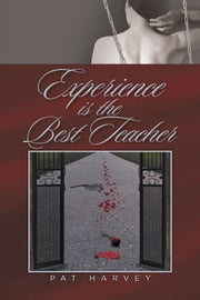 Experience is the Best Teacher ebook by Pat Harvey