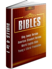 BIBLES: KJV & ASV & WEB & YLT - King James Version, American Standard Version, World English Bible, Young's Literal Translation ebook by King James, Robert Young