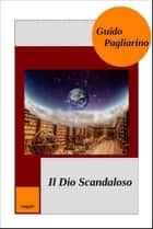 Il Dio scandaloso eBook by Guido Pagliarino