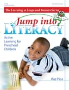 Jump Into Literacy - Active Learning for Preschool Children ebook by Rae Pica