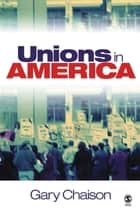Unions in America ebook by Dr. Gary N. Chaison