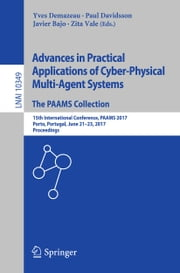 Advances in Practical Applications of Cyber-Physical Multi-Agent Systems: The PAAMS Collection - 15th International Conference, PAAMS 2017, Porto, Portugal, June 21-23, 2017, Proceedings ebook by Yves Demazeau, Paul Davidsson, Javier Bajo,...