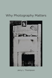Why Photography Matters ebook by Jerry L. Thompson