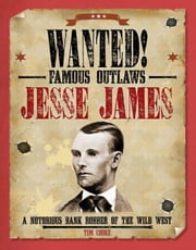 Jesse James: A Notorious Bank Robber of the Wild West ebook by Cooke, Tim