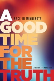 A Good Time for the Truth - Race in Minnesota ebook by Sun Yung Shin