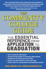 The Community College Guide - The Essential Reference from Application to Graduation ebook by Ph.D. Joshua Halberstam,Ph.D. Debra Gonsher