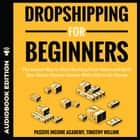 Dropshipping for Beginners - The Easiest Way to Start Working From Home and Build Your Online Passive Income With Little to No Money audiobook by Timothy Willink