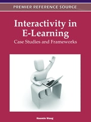 Interactivity in E-Learning - Case Studies and Frameworks ebook by Haomin Wang
