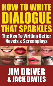 How To Write Dialogue That Sparkles: The Key To Writing Better Novels & Screenplays - How To Write, #4 ebook by James Driver