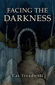 Facing the Darkness ebook by Cat Treadwell