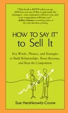 How to Say It to Sell It ebook by Sue Hershkowitz-Coore