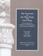 The Economy of West Bank and Gaza: Recent Experience, Prospects, and Challenges to Private Sector Development ebook by Steven Mr. Barnett,Dale Chua,Nur Ms. Calika,Oussama Mr. Kanaan,Milan Zavadjil