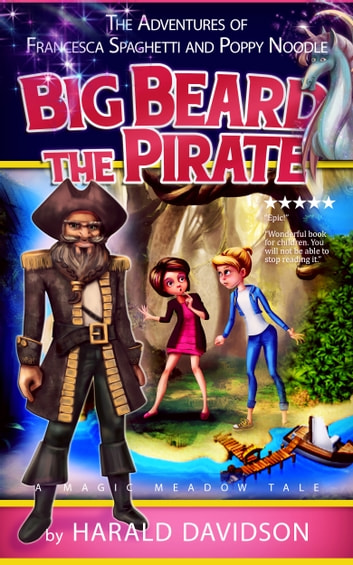Big Beard the Pirate: A Magic Meadow Tale (The Adventures of Francesca Spaghetti and Poppy Noodle Book 1) ebook by Harald Davidson
