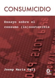 Consumicidio - Ensayo sobre el consumo (in)sostenible ebook by Kobo.Web.Store.Products.Fields.ContributorFieldViewModel
