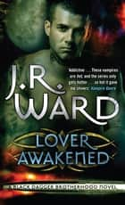 Lover Awakened - Number 3 in series ebook by J. R. Ward
