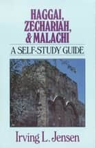 Haggai, Zechariah & Malachi- Jensen Bible Self Study Guide ebook by Irving L. Jensen