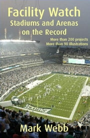 Facility Watch - Stadiums and Arenas on the Record ebook by Webb, M, O
