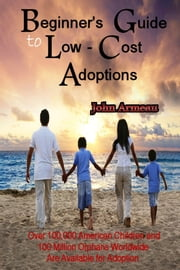 A Beginner's Guide to Low-Cost Adoptions ebook by John Armeau
